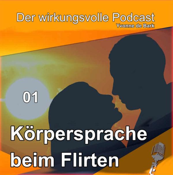 Körpersprache beim Flirten Teil 1 Podcast in zwei Teilen von Yvonne de Bark