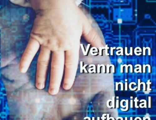 Vertrauen kann man nicht digital aufbauen