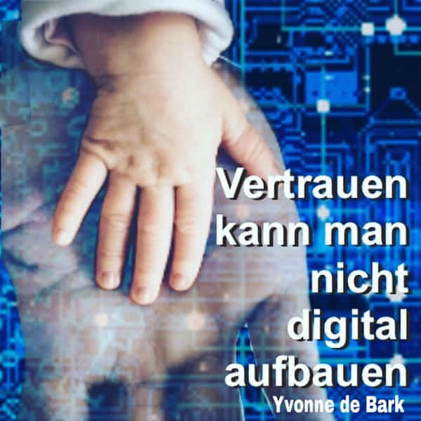 Vertrauen kann man nicht digital aufbauen Block von Yvonne de Bark